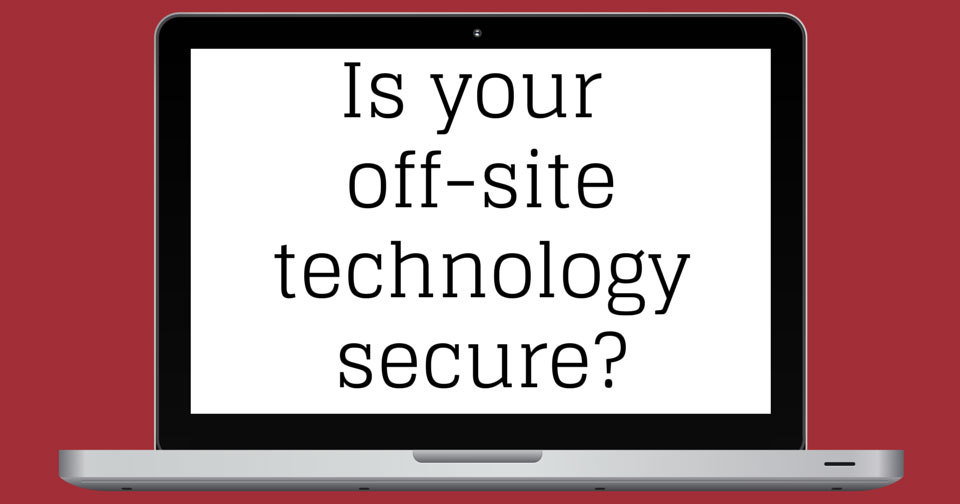 Is your off-site technology secure?
